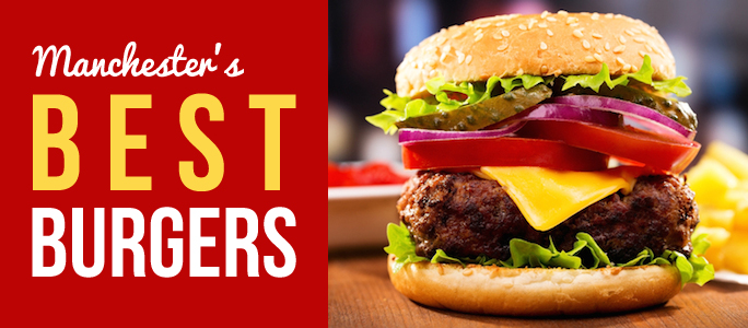 Best Burgers Joints and restaurants in Manchester