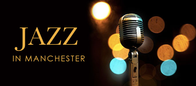 Jazz in Manchester | Total Guide to Manchester