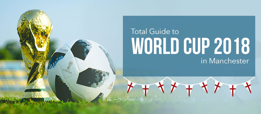 Total Guide to World Cup 2018 in Manchester