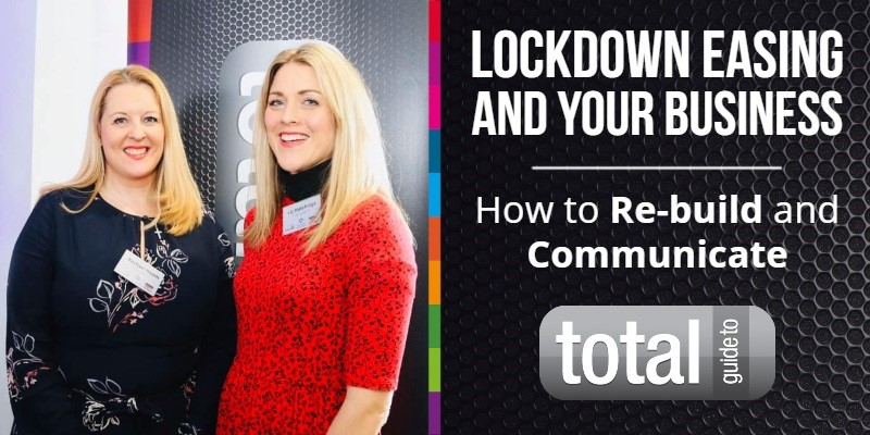 Lockdown Easing and Your Business - How to Re-build and Communicate
