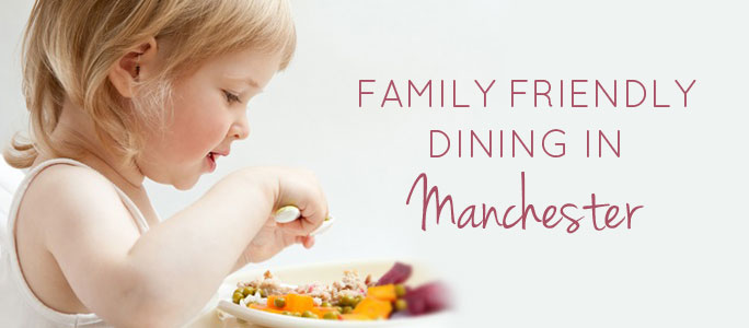 Family Friendly Dining in Manchester | Family Friendly Restaurants Manchester
