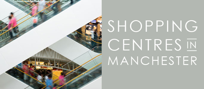 Shopping Centres in Manchester